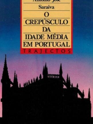 O Crepúsculo da Idade Média em Portugal de António José Saraiva