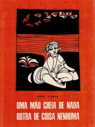 Uma Mão Cheia de Nada Outra de Coisa Nenhuma de Irene Lisboa