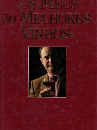 Os Meus 50 Melhores Vinhos de António Lopes Vieira