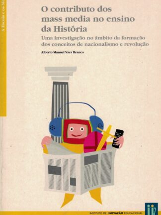 O Contributo dos Mass Media no Ensino da História de Alberto Manuel Vara Branco